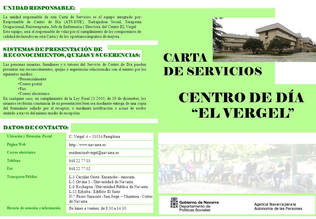 CARTA DE SERVICIOS CENTRO DE DÍA EL VERGEL Agencia Navarra para la Autonomía de las Personas UNIDAD RESPONSABLE: La unidad responsable de esta Carta d