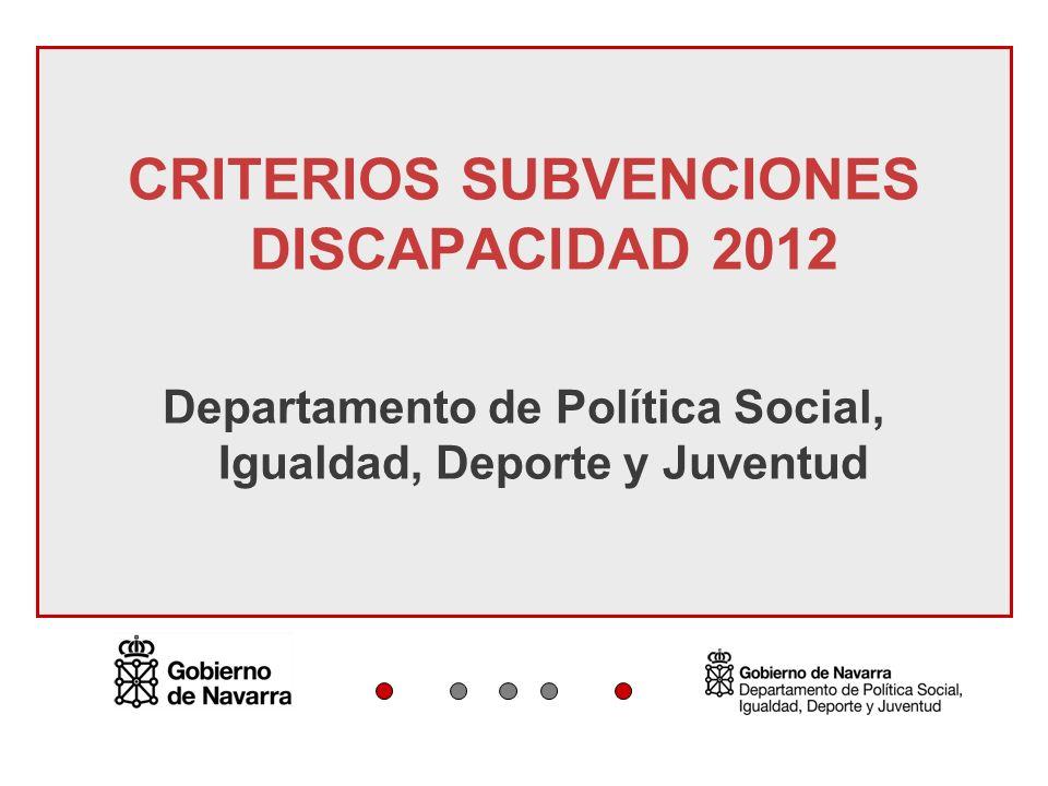 CRITERIOS SUBVENCIONES DISCAPACIDAD 2012 Departamento de Política Social, Igualdad, Deporte y Juventud