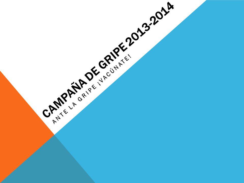 CAMPAÑA DE GRIPE 2013-2014 ANTE LA GRIPE ¡VACÚNATE!