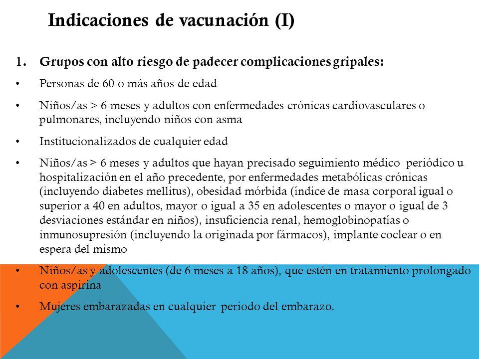 Indicaciones de vacunación (I) 1.Grupos con alto riesgo de padecer complicaciones gripales: Personas de 60 o más años de edad Niños/as > 6 meses y adu
