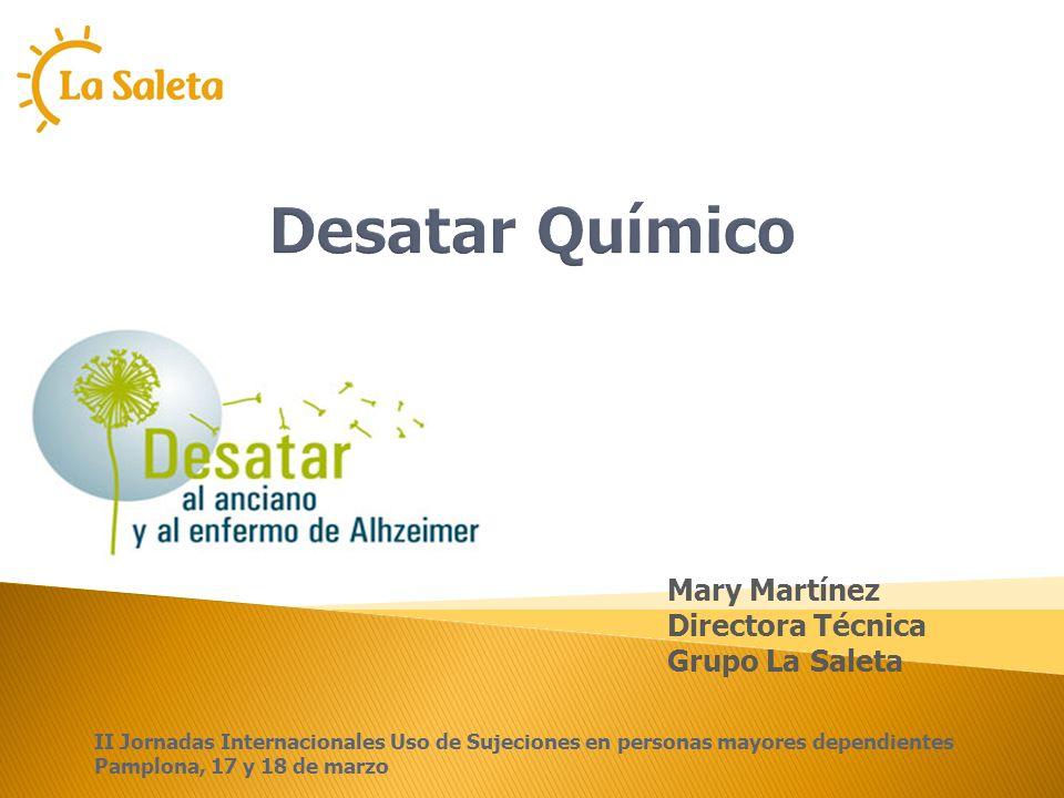 Desatar Químico Mary Martínez Directora Técnica Grupo La Saleta II Jornadas Internacionales Uso de Sujeciones en personas mayores dependientes Pamplon