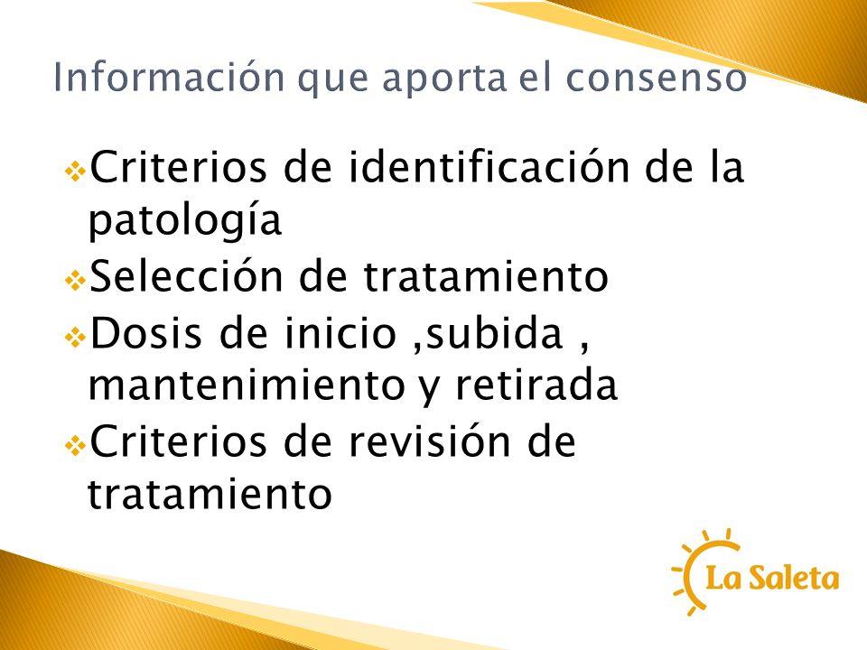 Información que aporta el consenso Criterios de identificación de la patología Selección de tratamiento Dosis de inicio,subida, mantenimiento y retira