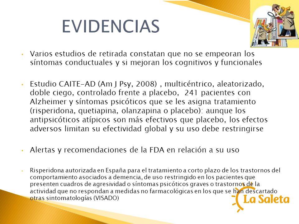 EVIDENCIAS Varios estudios de retirada constatan que no se empeoran los síntomas conductuales y si mejoran los cognitivos y funcionales Estudio CAITE-