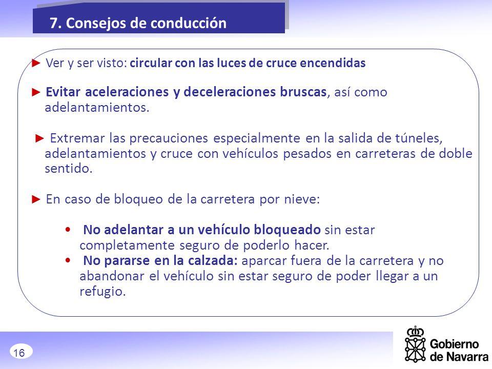 7. Consejos de conducción Ver y ser visto: circular con las luces de cruce encendidas Evitar aceleraciones y deceleraciones bruscas, así como adelanta