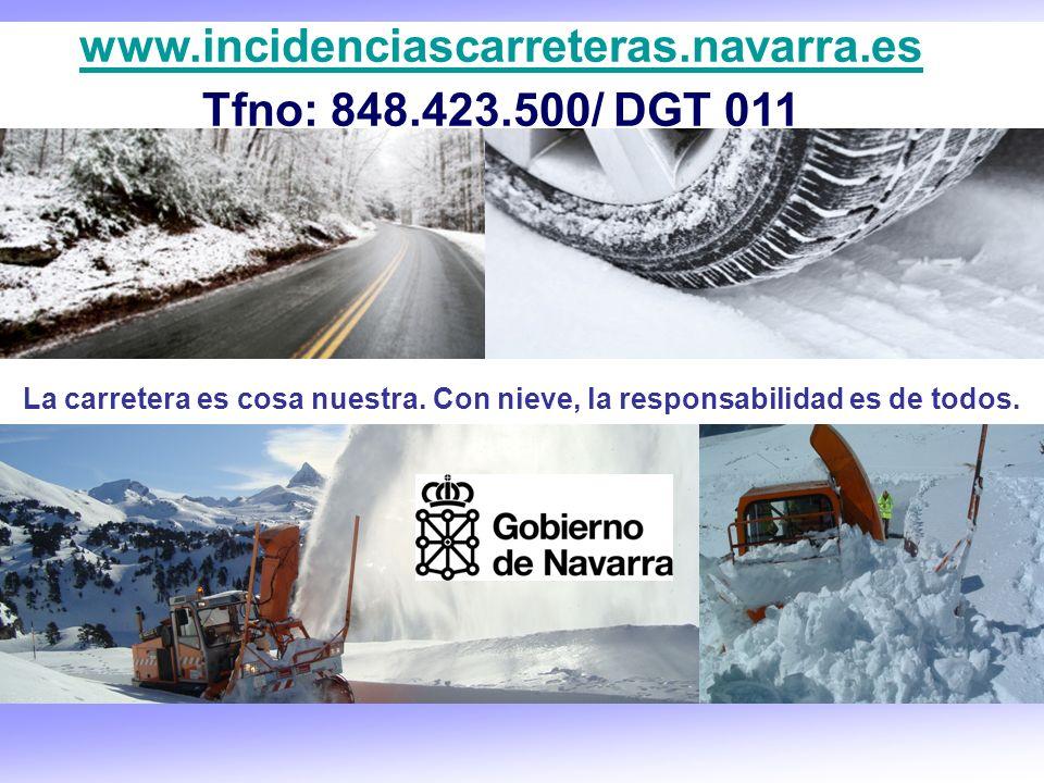 La carretera es cosa nuestra. Con nieve, la responsabilidad es de todos. www.incidenciascarreteras.navarra.es Tfno: 848.423.500/ DGT 011
