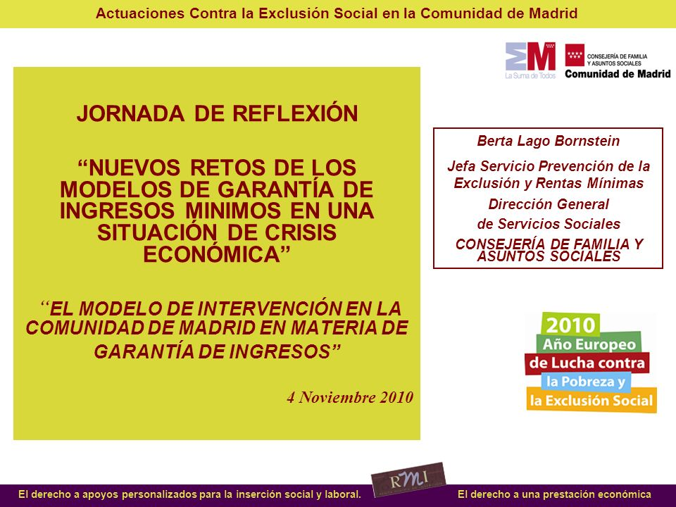 Actuaciones Contra la Exclusión Social en la Comunidad de Madrid El derecho a apoyos personalizados para la inserción social y laboral.El derecho a una prestación económica Inclusión cláusula especifica sobre la gestión de la RMI y el acompañamiento social en los 46 Convenios de Servicios Sociales de Atención Social Primaria.