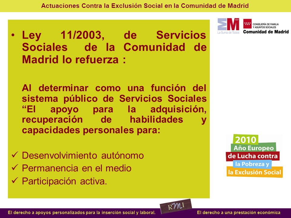 Actuaciones Contra la Exclusión Social en la Comunidad de Madrid El derecho a apoyos personalizados para la inserción social y laboral.El derecho a una prestación económica Cupo específico para perceptores RMI en las adjudicaciones del IVIMA.