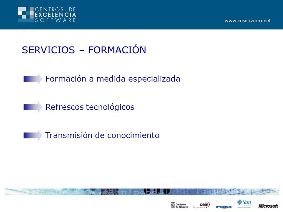 SERVICIOS – FORMACIÓN Formación a medida especializada Refrescos tecnológicos Transmisión de conocimiento