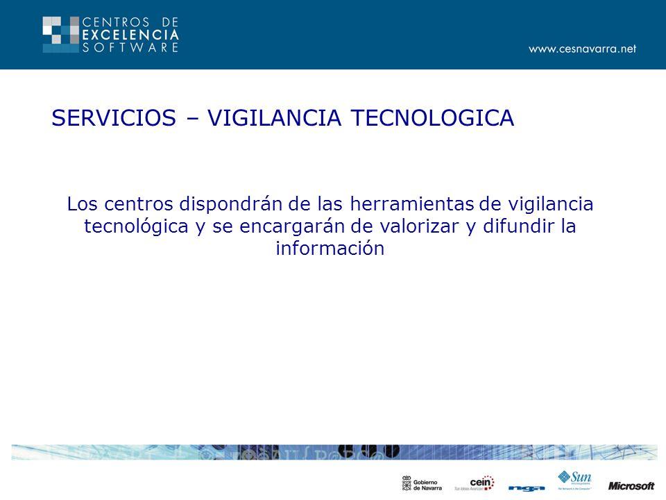 SERVICIOS – VIGILANCIA TECNOLOGICA Los centros dispondrán de las herramientas de vigilancia tecnológica y se encargarán de valorizar y difundir la información