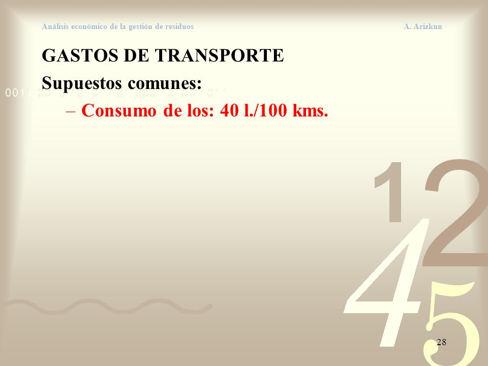 28 Análisis económico de la gestión de residuos A. Arizkun GASTOS DE TRANSPORTE Supuestos comunes: –Consumo de los: 40 l./100 kms.