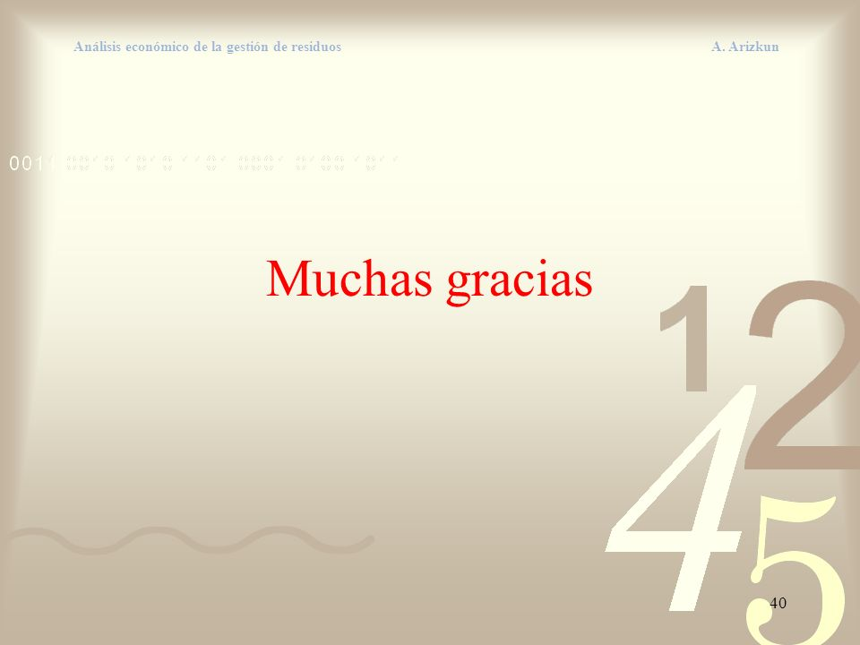 40 Análisis económico de la gestión de residuos A. Arizkun Muchas gracias