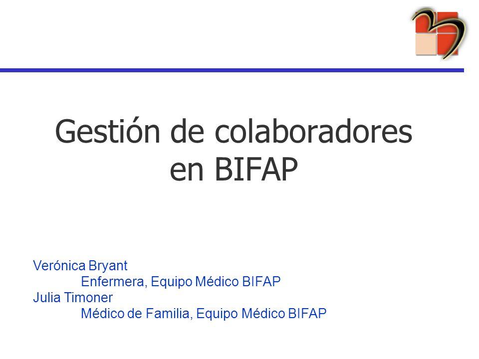Gestión de colaboradores en BIFAP Verónica Bryant Enfermera, Equipo Médico BIFAP Julia Timoner Médico de Familia, Equipo Médico BIFAP