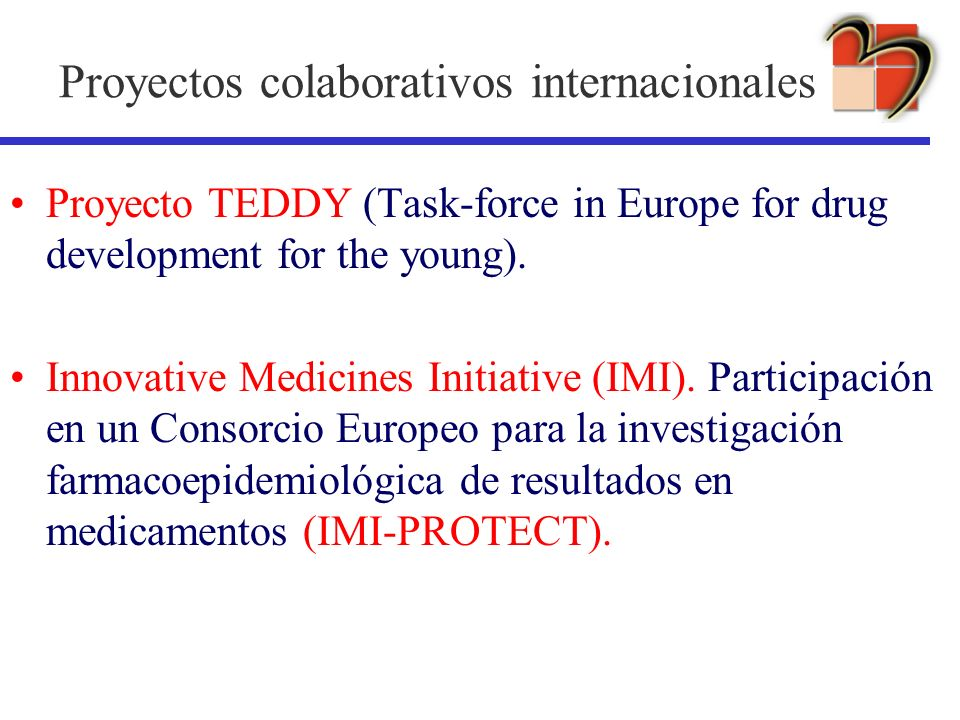 Proyectos colaborativos internacionales Proyecto TEDDY (Task-force in Europe for drug development for the young). Innovative Medicines Initiative (IMI