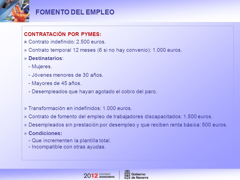 FOMENTO DEL EMPLEO CONTRATACIÓN POR PYMES: » Contrato indefinido: 2.500 euros. » Contrato temporal 12 meses (6 si no hay convenio): 1.000 euros. » Des