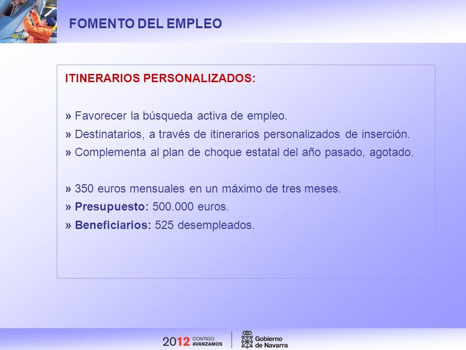 FOMENTO DEL EMPLEO ITINERARIOS PERSONALIZADOS: » Favorecer la búsqueda activa de empleo. » Destinatarios, a través de itinerarios personalizados de in