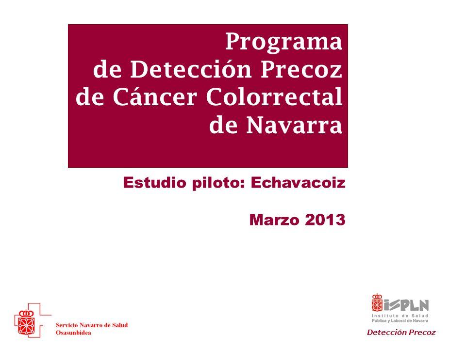 Programa de Detección Precoz de Cáncer Colorrectal de Navarra Estudio piloto: Echavacoiz Marzo 2013 Detección Precoz