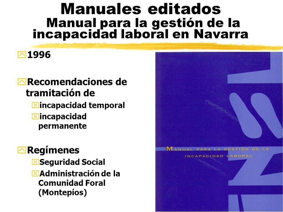 Manuales editados Manual para la gestión de la incapacidad laboral en Navarra y1996 yRecomendaciones de tramitación de xincapacidad temporal xincapacidad permanente yRegímenes xSeguridad Social xAdministración de la Comunidad Foral (Montepíos) yINSL