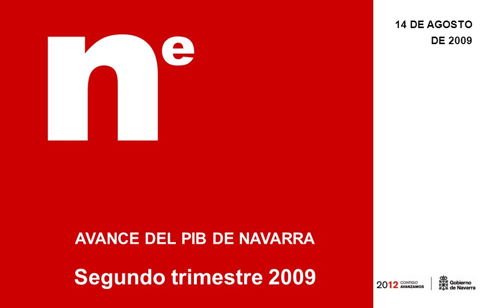 14 DE AGOSTO DE 2009 AVANCE DEL PIB DE NAVARRA Segundo trimestre 2009