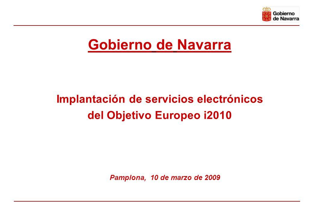 Implantación de servicios electrónicos del Objetivo Europeo i2010 Pamplona, 10 de marzo de 2009 Gobierno de Navarra