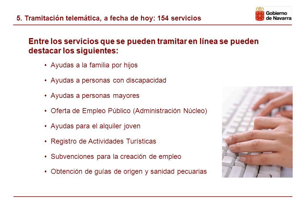 5. Tramitación telemática, a fecha de hoy: 154 servicios Actualmente el Gobierno de Navarra ofrece la posibilidad de tramitar en línea 154 servicios E