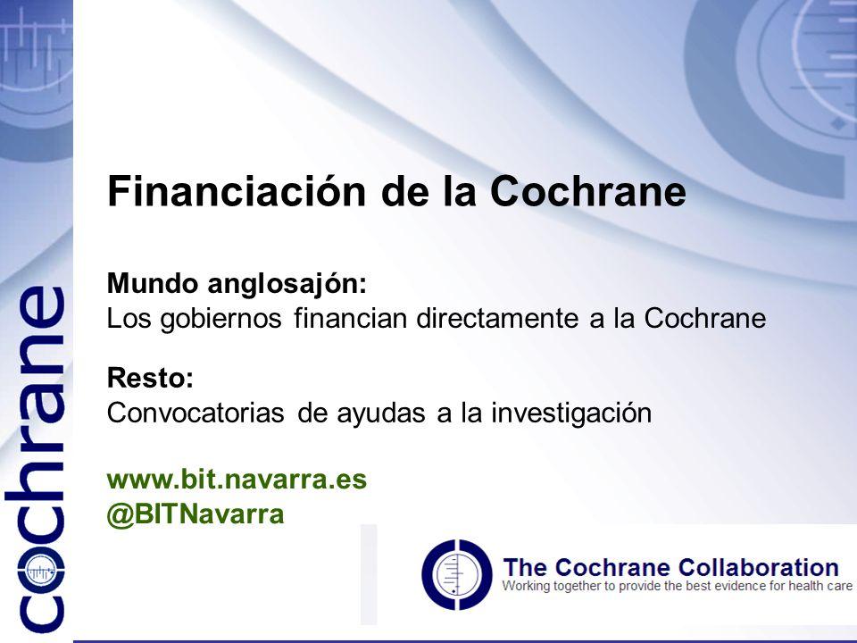 Financiación de la Cochrane Mundo anglosajón: Los gobiernos financian directamente a la Cochrane Resto: Convocatorias de ayudas a la investigación www