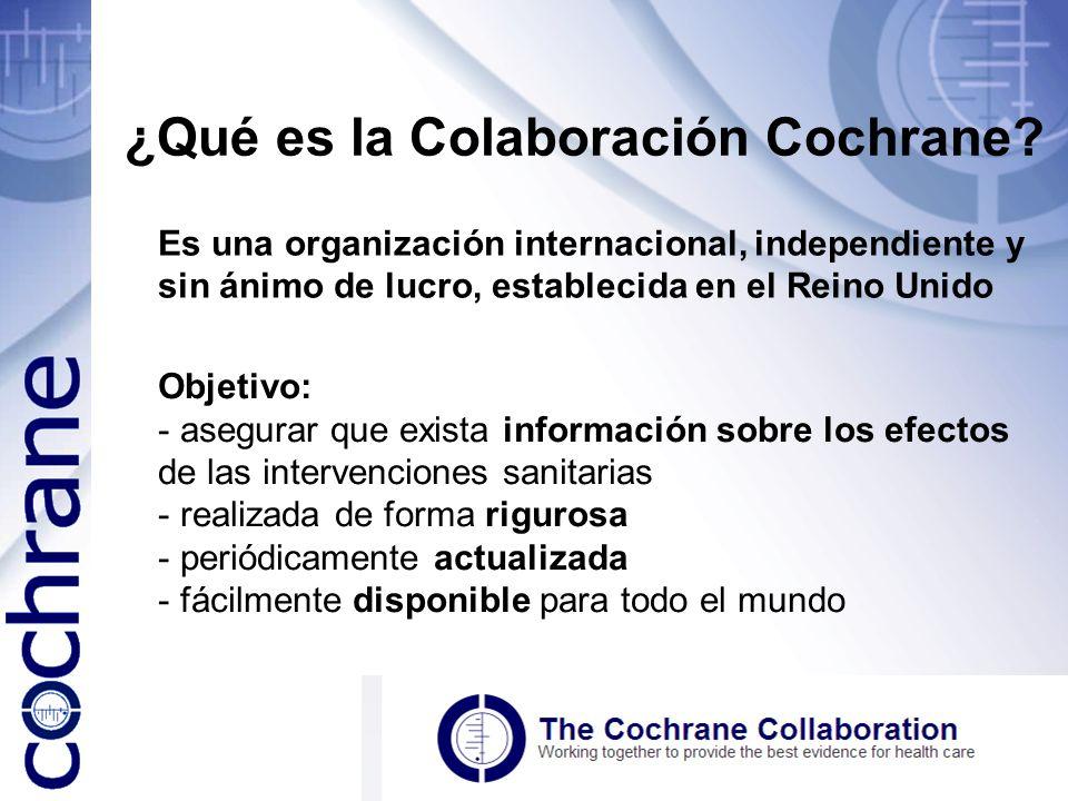 ¿Qué es la Colaboración Cochrane? Es una organización internacional, independiente y sin ánimo de lucro, establecida en el Reino Unido Objetivo: - ase