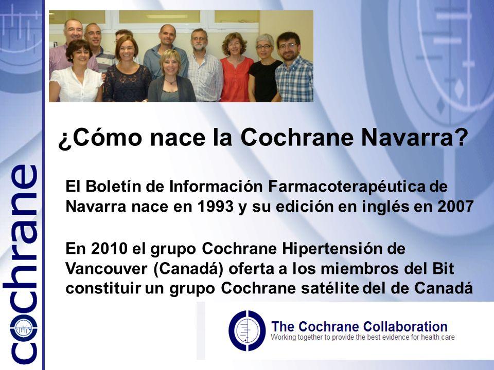 ¿Cómo nace la Cochrane Navarra? El Boletín de Información Farmacoterapéutica de Navarra nace en 1993 y su edición en inglés en 2007 En 2010 el grupo C