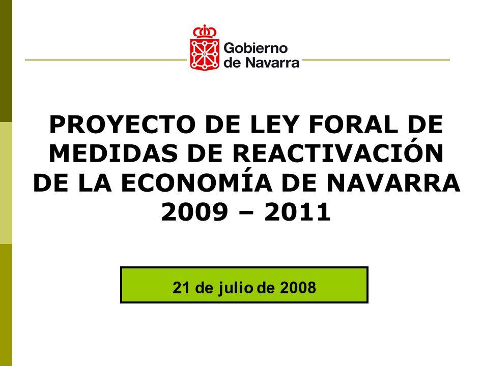 21 de julio de 2008 PROYECTO DE LEY FORAL DE MEDIDAS DE REACTIVACIÓN DE LA ECONOMÍA DE NAVARRA 2009 – 2011