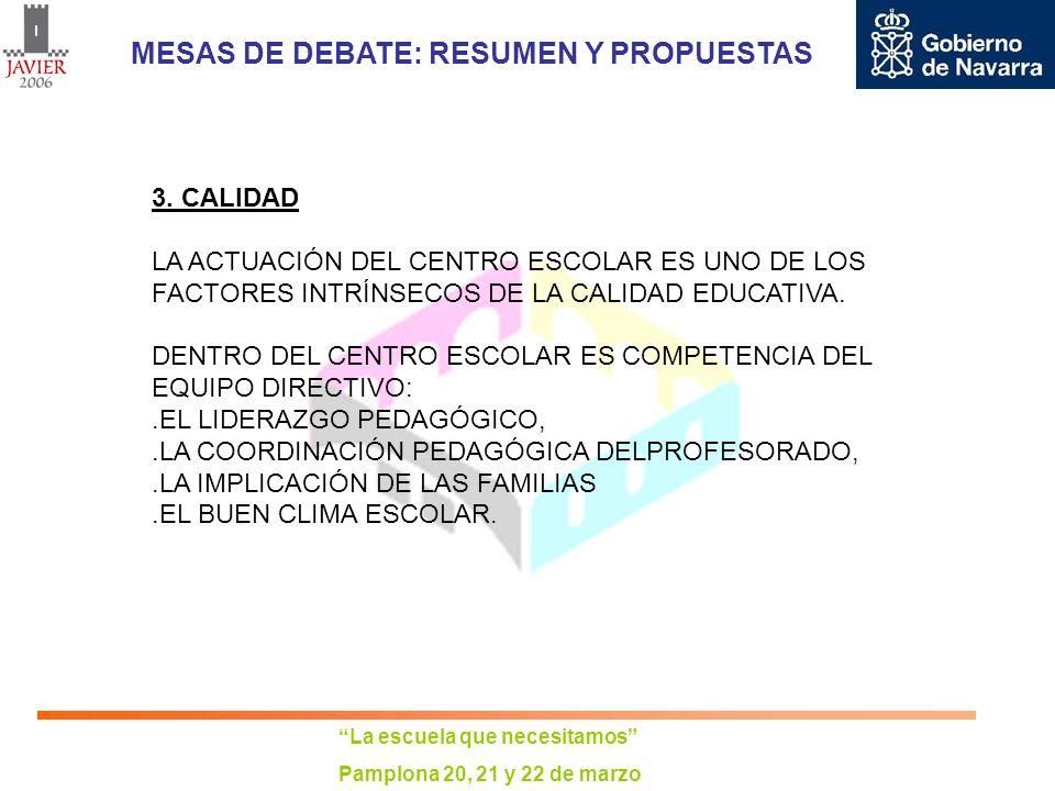 La escuela que necesitamos Pamplona 20, 21 y 22 de marzo MESAS DE DEBATE: RESUMEN Y PROPUESTAS 3. CALIDAD LA ACTUACIÓN DEL CENTRO ESCOLAR ES UNO DE LO