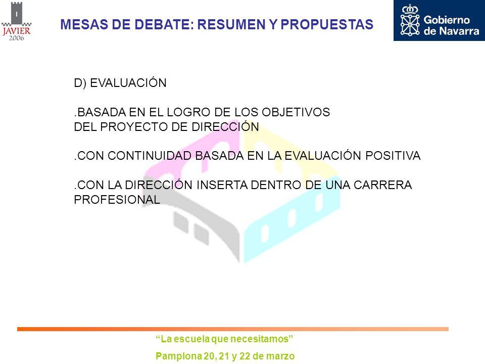 La escuela que necesitamos Pamplona 20, 21 y 22 de marzo MESAS DE DEBATE: RESUMEN Y PROPUESTAS D) EVALUACIÓN.BASADA EN EL LOGRO DE LOS OBJETIVOS DEL P