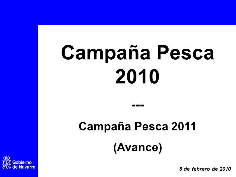 Campaña Pesca 2010 --- Campaña Pesca 2011 (Avance) 5 de febrero de 2010