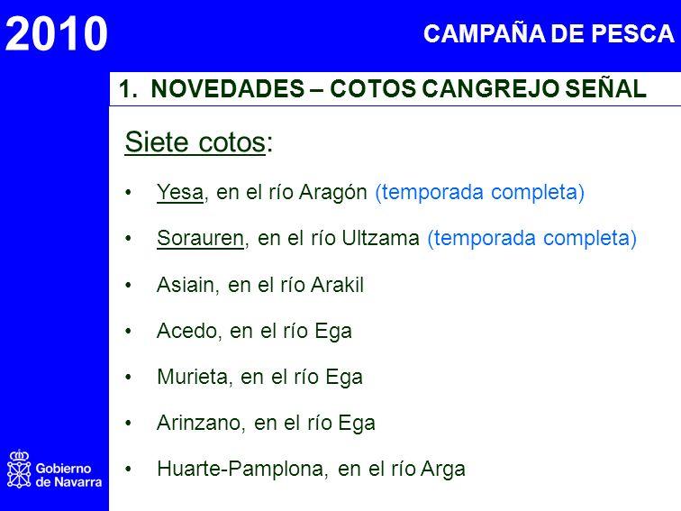 2010 1.NOVEDADES – COTOS CANGREJO SEÑAL Siete cotos: Yesa, en el río Aragón (temporada completa) Sorauren, en el río Ultzama (temporada completa) Asiain, en el río Arakil Acedo, en el río Ega Murieta, en el río Ega Arinzano, en el río Ega Huarte-Pamplona, en el río Arga CAMPAÑA DE PESCA