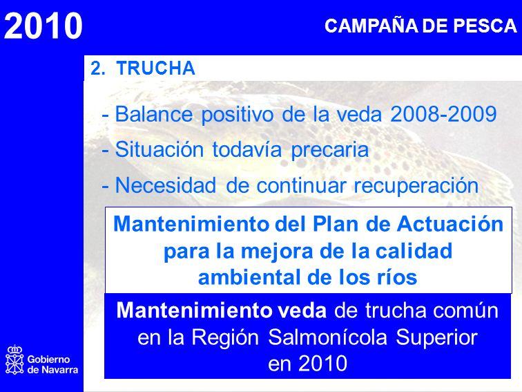 2010 2.TRUCHA - Balance positivo de la veda 2008-2009 - Situación todavía precaria - Necesidad de continuar recuperación CAMPAÑA DE PESCA Mantenimient