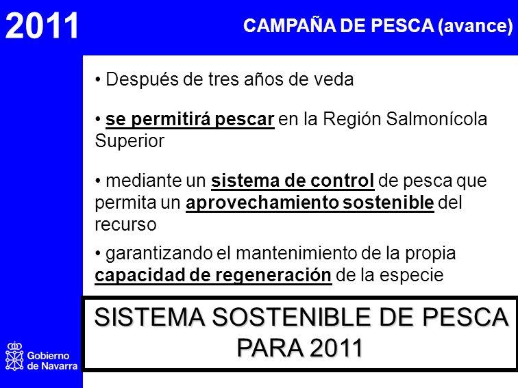 2011 CAMPAÑA DE PESCA (avance) Después de tres años de veda se permitirá pescar en la Región Salmonícola Superior mediante un sistema de control de pesca que permita un aprovechamiento sostenible del recurso garantizando el mantenimiento de la propia capacidad de regeneración de la especie SISTEMA SOSTENIBLE DE PESCA PARA 2011