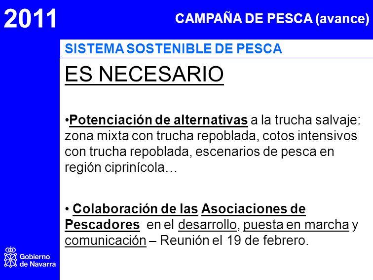 2011 CAMPAÑA DE PESCA (avance) ES NECESARIO Potenciación de alternativas a la trucha salvaje: zona mixta con trucha repoblada, cotos intensivos con tr