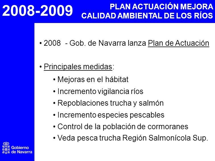 2008-2009 PLAN ACTUACIÓN MEJORA CALIDAD AMBIENTAL DE LOS RÍOS 2008 - Gob. de Navarra lanza Plan de Actuación Principales medidas: Mejoras en el hábita