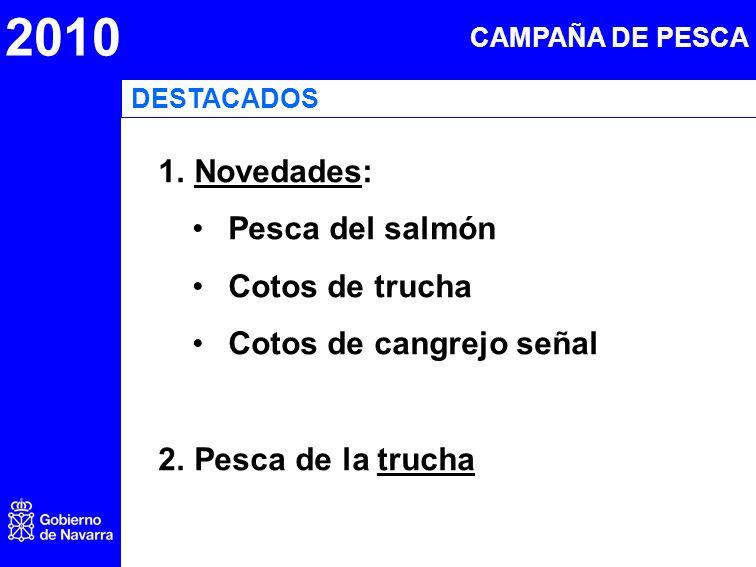 1.Novedades: Pesca del salmón Cotos de trucha Cotos de cangrejo señal 2.Pesca de la trucha 2010 DESTACADOS CAMPAÑA DE PESCA