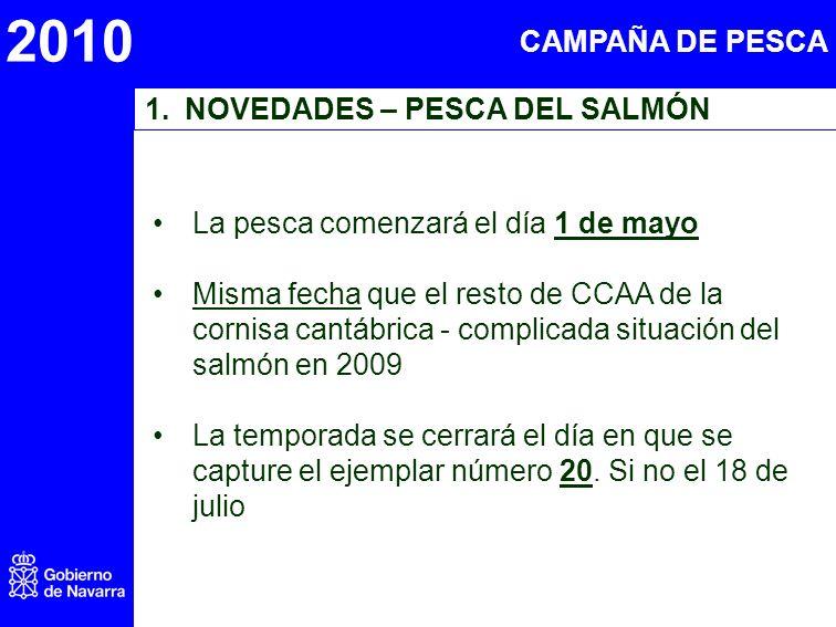2010 1.NOVEDADES – PESCA DEL SALMÓN La pesca comenzará el día 1 de mayo Misma fecha que el resto de CCAA de la cornisa cantábrica - complicada situación del salmón en 2009 La temporada se cerrará el día en que se capture el ejemplar número 20.