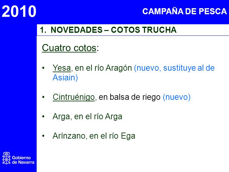 2010 1.NOVEDADES – COTOS TRUCHA Cuatro cotos: Yesa, en el río Aragón (nuevo, sustituye al de Asiain) Cintruénigo, en balsa de riego (nuevo) Arga, en e