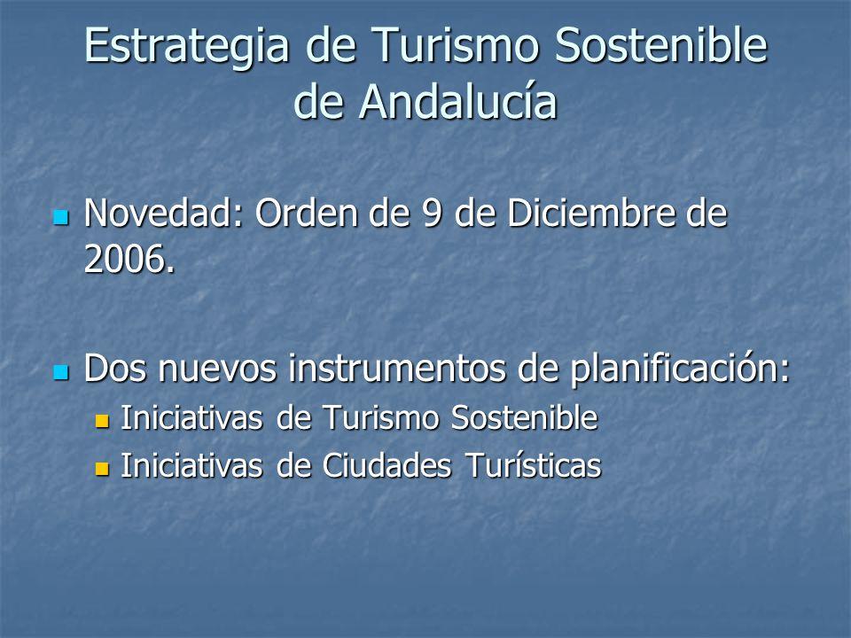 Estrategia de Turismo Sostenible de Andalucía Novedad: Orden de 9 de Diciembre de 2006. Novedad: Orden de 9 de Diciembre de 2006. Dos nuevos instrumen