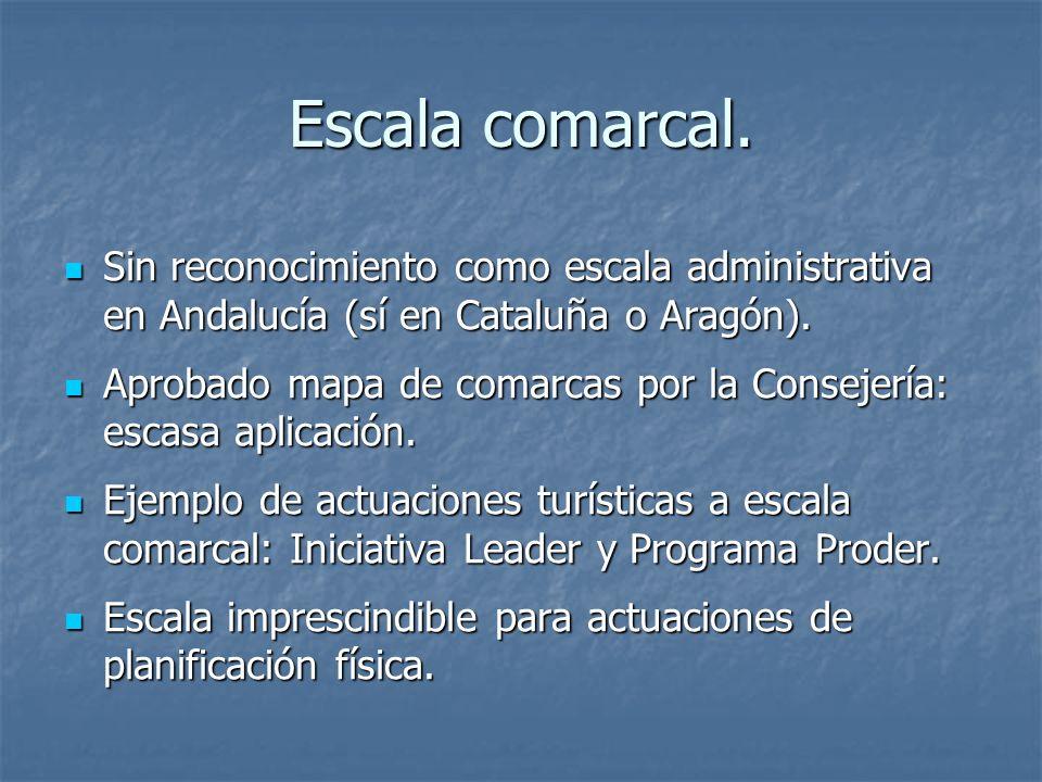 Escala comarcal. Sin reconocimiento como escala administrativa en Andalucía (sí en Cataluña o Aragón). Sin reconocimiento como escala administrativa e
