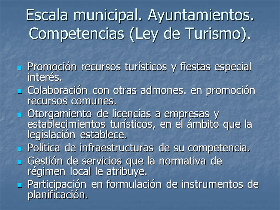 Escala municipal. Ayuntamientos. Competencias (Ley de Turismo). Promoción recursos turísticos y fiestas especial interés. Promoción recursos turístico