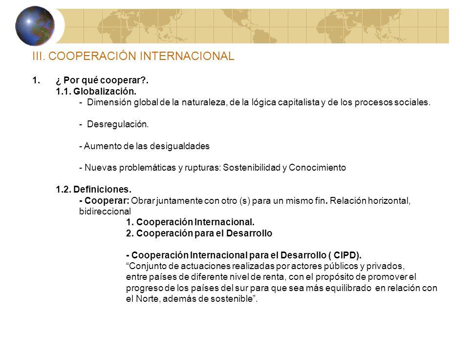 III. COOPERACIÓN INTERNACIONAL 1.¿ Por qué cooperar?. 1.1. Globalización. - Dimensión global de la naturaleza, de la lógica capitalista y de los proce