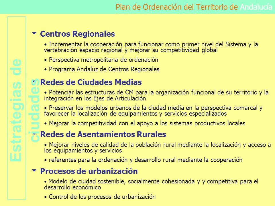 Plan de Ordenación del Territorio de Andalucía Centros Regionales Incrementar la cooperación para funcionar como primer nivel del Sistema y la vertebr