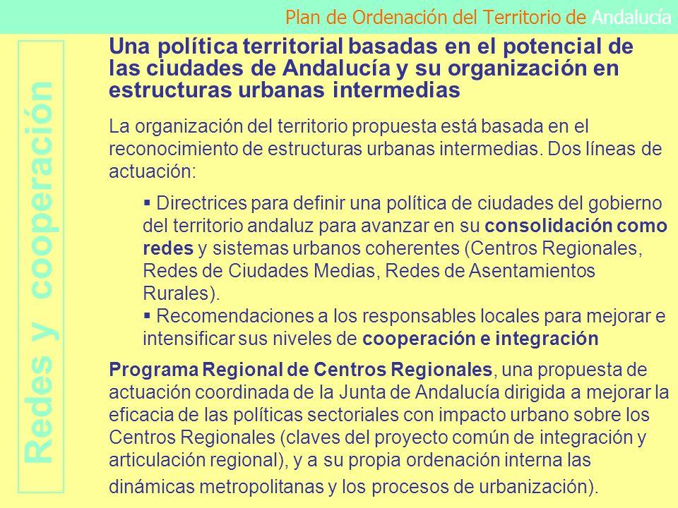 Plan de Ordenación del Territorio de Andalucía Una política territorial basadas en el potencial de las ciudades de Andalucía y su organización en estr