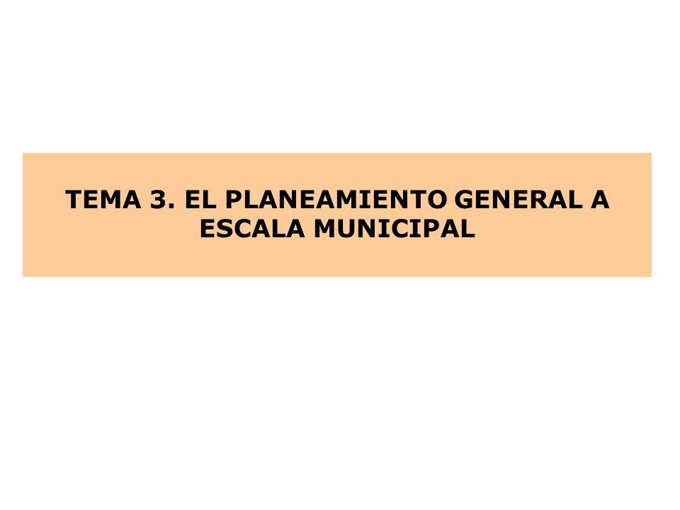 TEMA 3. EL PLANEAMIENTO GENERAL A ESCALA MUNICIPAL