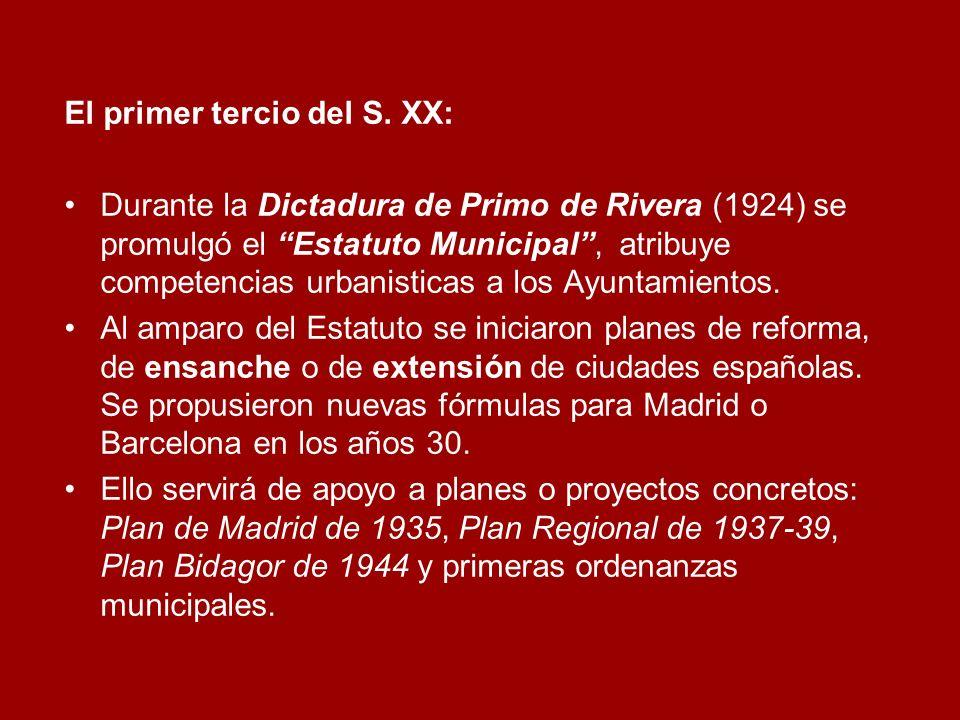 El primer tercio del S. XX: Durante la Dictadura de Primo de Rivera (1924) se promulgó el Estatuto Municipal, atribuye competencias urbanisticas a los