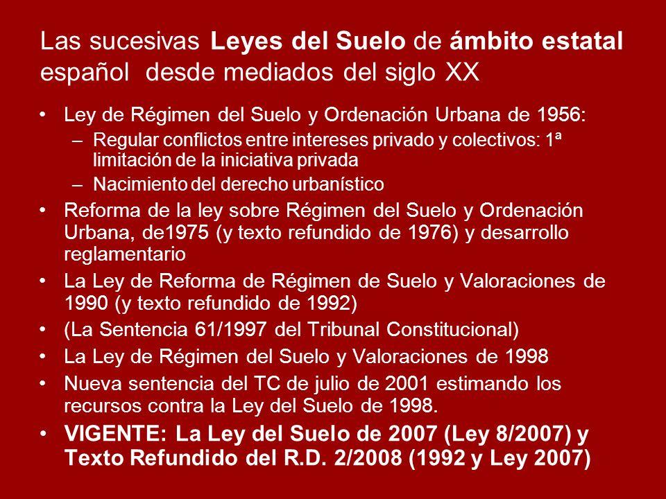 Las sucesivas Leyes del Suelo de ámbito estatal español desde mediados del siglo XX Ley de Régimen del Suelo y Ordenación Urbana de 1956: –Regular con