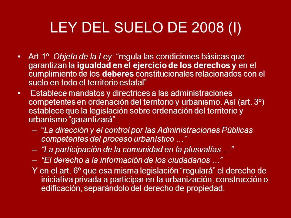 LEY DEL SUELO DE 2008 (II) Principios de partida: utilización del suelo en función del –interés general y –del uso racional y sostenible de los recursos naturales Así, art.