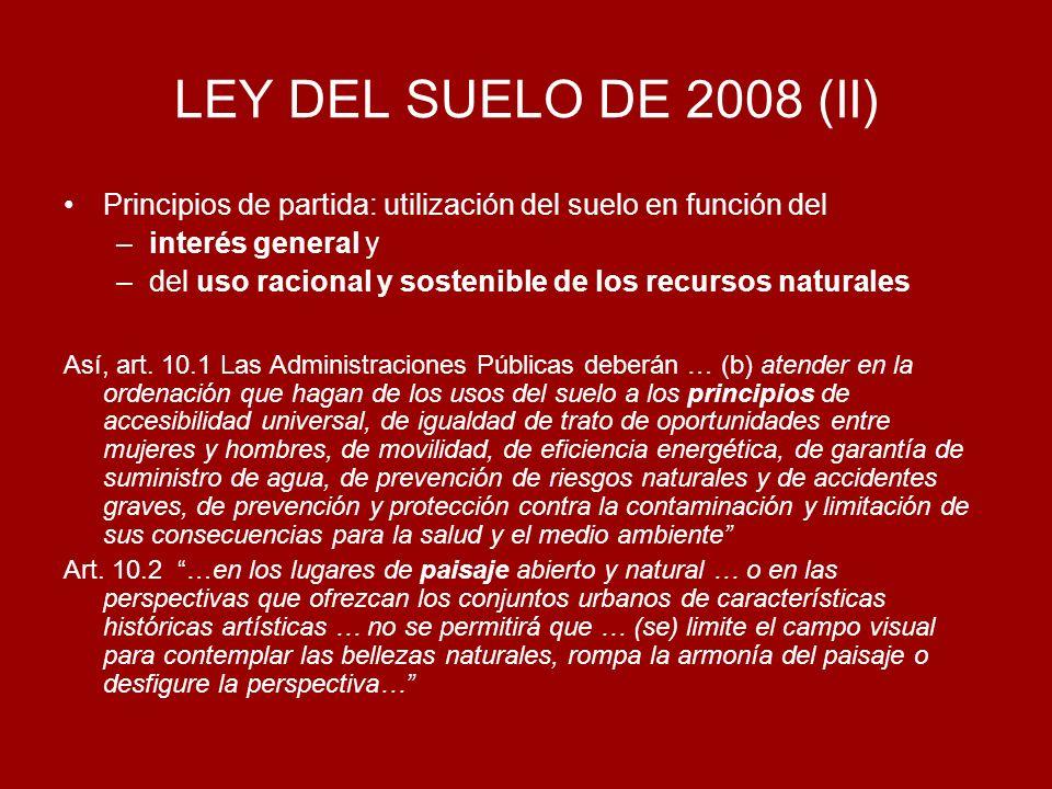 LEY DEL SUELO DE 2008 (II) Principios de partida: utilización del suelo en función del –interés general y –del uso racional y sostenible de los recurs